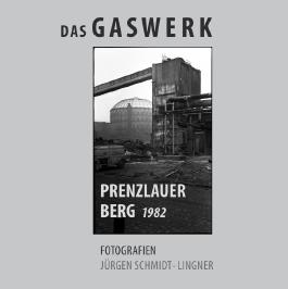 Das Gaswerk Prenzlauer Berg 1982