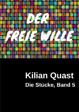 Die Stücke / Die Stücke, Band 5 - DER FREIE WILLE