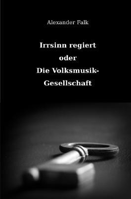 Irrsinn regiert oder Die Volksmusik-Gesellschaft