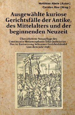 Ausgewählte kuriose Gerichtsfälle der Antike, des Mittelalters und der beginnenden Neuzeit