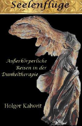 Seelenflüge. Außerkörperliche Reisen in der Dunkeltherapie
