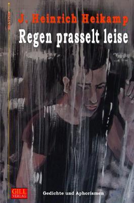 Gill-Lyrik / Regen prasselt leise