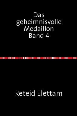 Dasgeheimnisvolle Medaillon / Das geheimnisvolle Medaillon Band 4