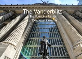 The Vanderbilts: The Founding Family of Extravagant Wealth