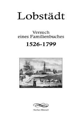 Lobstädt - Versuch eines Familienbuches 1526-1799