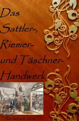 Das Sattler-, Riemer-, und Täschner- Handwerk