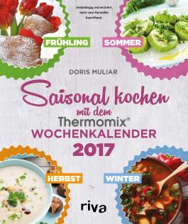 Saisonal kochen mit dem Thermomix: Wochenkalender 2017