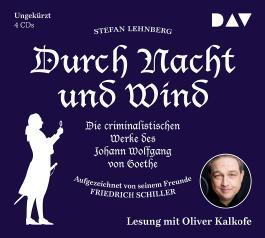 Durch Nacht und Wind. Die criminalistischen Werke des Johann Wolfgang von Goethe. Aufgezeichnet von seinem Freunde Friedrich Schiller
