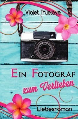 Zum-Verlieben-Reihe / Ein Fotograf zum Verlieben