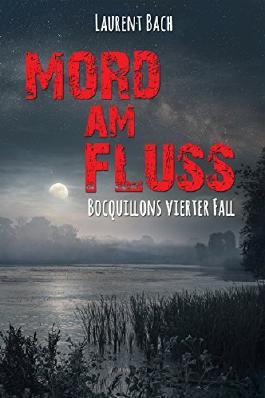 Mord am Fluss: Bocquillons vierter Fall (Claude Bocquillon Reihe)