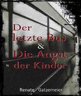 Der letzte Bus & Die Angst der Kinder: Zwei dramatische Geschichten