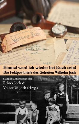 Einmal werd ich wieder bei Euch sein!: Die Feldpostbriefe des Gefreiten Wilhelm Joch (Frontbriefe)