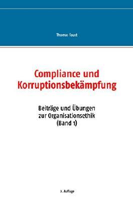 Compliance und Korruptionsbekämpfung (Beiträge und Übungen zur Organisationsethik)