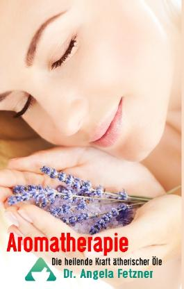 Aromatherapie - Die heilende Kraft ätherischer Öle