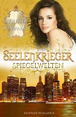 Seelenkrieger - Spiegelwelten: Band 5 der Fantasy-Romance-Saga (Seelenkrieger-Reihe)