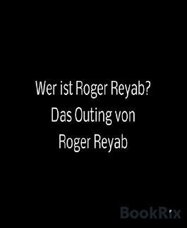 Wer ist Roger Reyab?: Das Outing