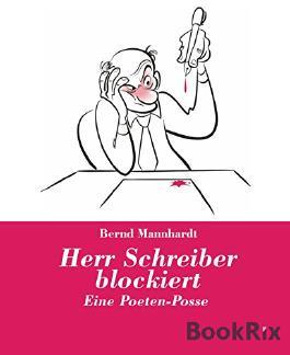 Herr Schreiber blockiert: Eine Poeten-Posse