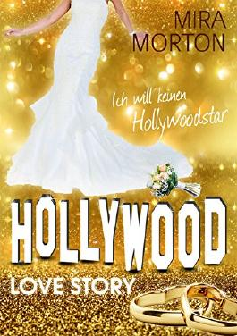 Ich will keinen Hollywoodstar!: Liebesroman - Band 5 (Hollywood Love Story Serie)