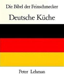 Die Bibel der Feinschmecker: Deutsche Küche