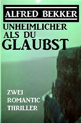 Unheimlicher als du glaubst: Zwei Romantic Thriller