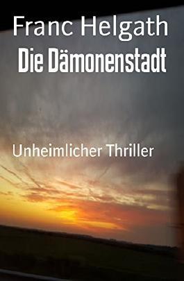 Die Dämonenstadt: Unheimlicher Thriller