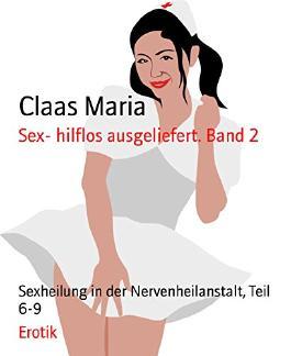 Sex- hilflos ausgeliefert. Band 2: Sexheilung in der Nervenheilanstalt, Teil 6-9