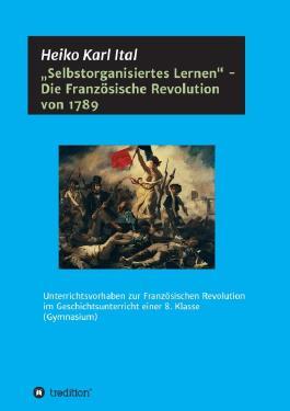 """""""Selbstorganisiertes Lernen"""" - Die Französische Revolution von 1789"""