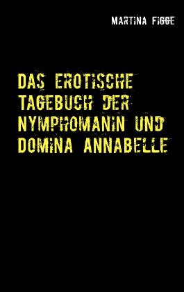 Das erotische Tagebuch der Nymphomanin und Domina Annabelle