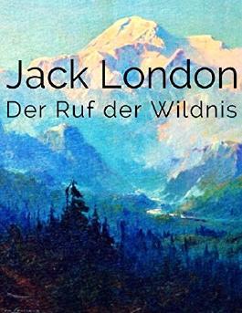 Der Ruf der Wildnis: Vollständig überarbeitete deutsche Ausgabe