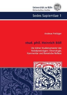 Sedes Sapientiae - Beiträge zur Kölner Universitäts- und Wissenschaftsgeschichte / stud. phil. Heinrich Böll