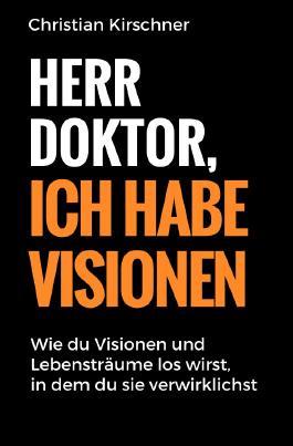 Herr Doktor, ich habe Visionen