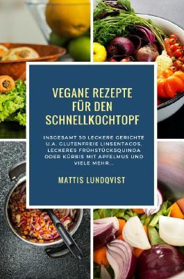 Vegane Rezepte für den Schnellkochtopf