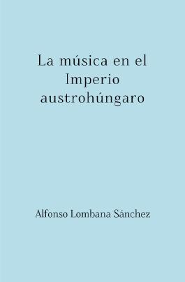Austriahungría / La música en el Imperio austrohúngaro