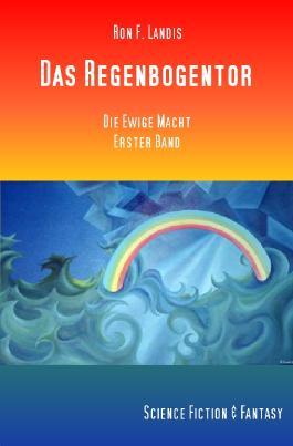 Die Ewige Macht / Das Regenbogentor