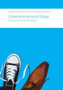 Unternehmensnachfolge. Ein Praxisbuch für den Mittelstand