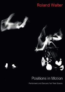 Positions in Motion - Performers and Dancers Tell Their Stories