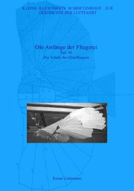 Kleine Illustrierte Schriftenreihe zur Geschichte der Luftfahrt / Die Anfänge der Fliegerei - Teil III, Zweite überarbeitete Ausgabe