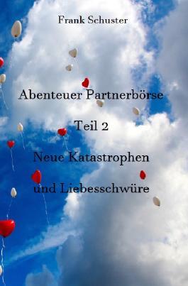 Abenteuer Partnerbörse Teil 2 - Neue Katastrophen und Liebesschwüre