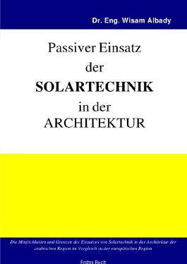 Aktiver Einsatz der Solartechnik in der Architektur / Passiver Einsatz der Solartechnik in der Architektur
