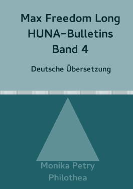 Max F. Long, Huna-Bulletins, Deutsche Übersetzung / Max Freedom Long, HUNA-Bulletins, Band 4(1951)