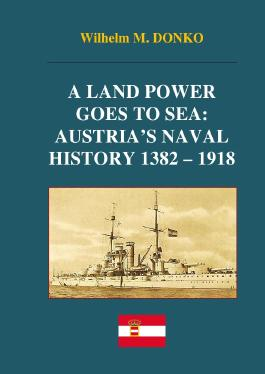 A Land Power Goes to Sea: Austria's Naval History 1382-1918