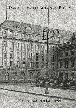 Das alte Hotel Adlon in Berlin. Reprint aus dem Jahr 1908