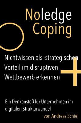 NoledgeCoping. Nichtwissen als strategischen Vorteil im disruptiven Wettbewerb erkennen.