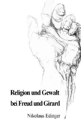 Religion und Gewalt bei Freud und Girard