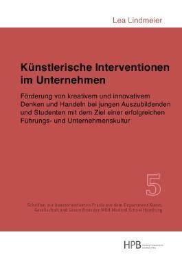 Schriften zur kunstorientierten Praxis aus dem Department Kunst,... / Künstlerische Interventionen im Unternehmen