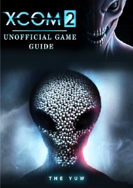 Xcom 2 Unofficial Game Guide