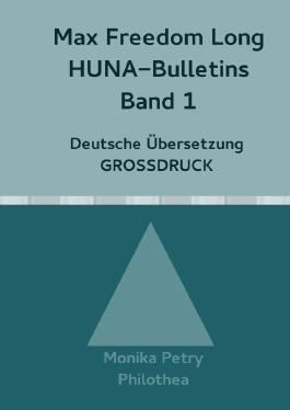 Max Freedom Long, HUNA Bulletins, Deutsche Übersetzung, GROSSDRUCK / Max Freedom Long, HUNA-Bulletins Band 1, Deutsche Übersetzung, Großdruck