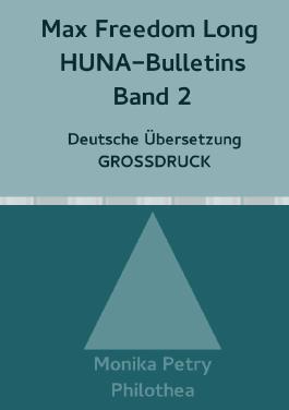 Max Freedom Long, HUNA Bulletins, Deutsche Übersetzung, GROSSDRUCK / Max Freedom Long, HUNA-Bulletins Band 2, Deutsche Übersetzung, Großdruck