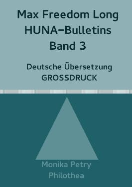 Max Freedom Long, HUNA Bulletins, Deutsche Übersetzung, GROSSDRUCK / Max Freedom Long, HUNA-Bulletins Band 3, Deutsche Übersetzung, Großdruck