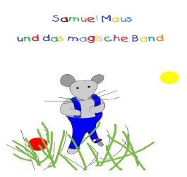 Samuel Maus und das magische Band